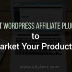 Best WordPress Affiliate Plugins to Market Your Products?