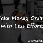How to Make Money Online with Less Efforts